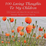 100 Loving Thoughts to My Children : Life Lessons and Ideas for Joy and Success - Sherry Ramrattan Smith