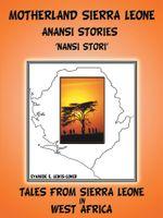 Motherland and Sierra Leone Anansi Stories : 'Nansi Stori' - Eyamide E. Lewis-Coker