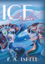 Ice Angels - F. A. Isbell
