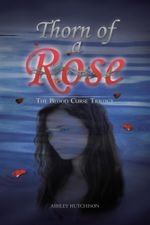 Thorn of a Rose : The Blood Curse Trilogy - Ashley Hutchison