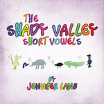 The Shady Valley Short Vowels - Jennifer Lamb