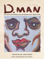 D. MAN : MY LIFE AND BOXING: by Richard Paul Westcott - Dr. John White