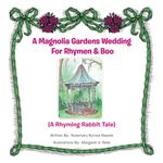 A Magnolia Gardens Wedding for Rhymen and Boo : A Rhyming Rabbit Tale - Rosemary Byrnes Massie