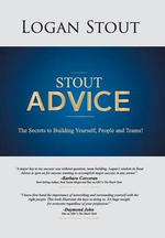 Stout Advice : The Secrets to Building Yourself, People, and Teams! - Logan Stout