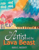 The Artist and the Lava Beast - Maria G. Mackavey