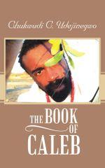 The Book of Caleb - Chukwudi C. Udejinegwo