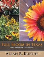 Full Bloom in Texas : Planter's Guide and Photos - Allan R. Kuethe