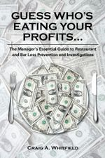 Guess Who's Eating Your Profits... : The Manager's Essential Guide to Restaurant and Bar Loss Prevention and Investigations - Craig A. Whitfield