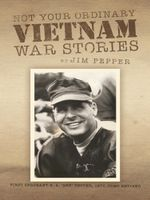 Not Your Ordinary Vietnam War Stories - Jim Pepper