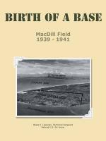 Birth of a Base - Macdill Field : 1939 - 1941 - Tsgt Blaze E. Lipowski Usaf Retired