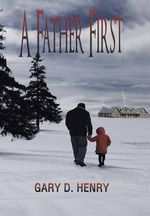 A Father First - Gary D. Henry