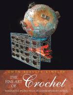 The Fine Art of Crochet : Innovative Works from 20 Contemporary Artists - Gwen Blakley Kinsler