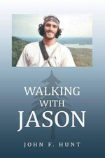 Walking with Jason : A Father's Journey Through the Therapeutic Relationships of Wilderness Educators - John F. Hunt