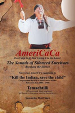 Americaca - The Sounds of Silenced Survivors : Surviving America's Campaign to Kill the Indian, Save the Child - Samuelin Martinez
