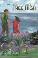 When the Heather Is Knee High - James E. Woolam