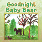 Goodnight Baby Bear - Doreen E. Wolff