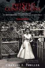 Twisted Confessions : The True Story Behind the Kitty Genovese and Barbara Kralik Murder Trials - Charles E. Skoller