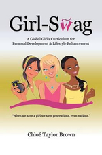 Girl-Swag : A Global Girl's Curriculum for Personal Development & Lifestyle Enhancement - Chloe Taylor Brown