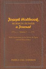 Joseph Holbrook, Mormon Pioneer, a Journal : With commentary on the winter he spent with the Ponca Indians - Pamela Call Johnson