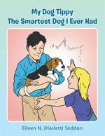 My Dog Tippy : The Smartest Dog I Ever Had - Eileen N. (Haslett) Seddon