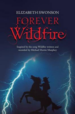 Forever Wildfire : Inspired by the Song Wildfire Written and Recorded by Michael Martin Murphey - Elizabeth Swonson