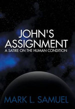 John's Assignment : A Satire on the Human Condition - Mark L. Samuel