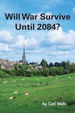 Will War Survive Until 2084? - Carl Wells