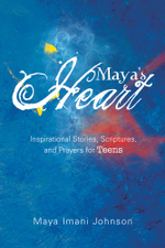 Maya's Heart : Inspirational Stories, Scriptures, and Prayers for Teens - Maya Imani Johnson