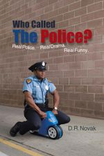 Who Called The Police? : Real Police. Real Drama. Real Funny. - D.R. Novak