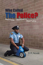 Who Called the Police? : Real Police. Real Drama. Real Funny. - D. R. Novak