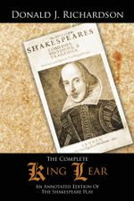 The Complete King Lear : An Annotated Edition Of The Shakespeare Play - Donald J. Richardson