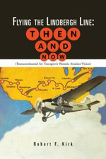Flying the Lindbergh Line : Then & Now: (Transcontinental Air Transport's Historic Aviation Vision) - Robert F. Kirk