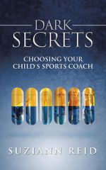 Dark Secrets : Choosing Your Child's Sports Coach - Suziann Reid