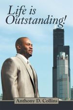 Life is Outstanding - Anthony D. Collins
