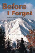 Before I Forget : Essays of an Old Seaman - Gordon Thompson
