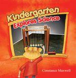 Kindergarten Explores Science - Constance Maxwell