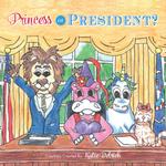 Princess or President? - Katie Detrich