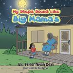 My Steps Sound Like Big Mama's - Taylor Nyjon Dean