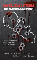 Wailing from the Bleeding Nations : The Battlefield Where the War Isn't Planned - Anthony Oscar Darway