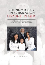 Autobiography of an Unknown Football Player : A Message to My Grandchildren Rachael, Erin, and Proverb IV - Proverb G. Jacobs Jr. Ed D.