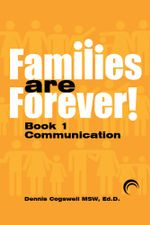 Families Are Forever : Communication - Dennis Cogswell Msw Ed D.