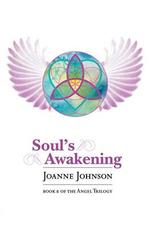 Soul's Awakening : Book II of the Angel Trilogy - Joanne Johnson
