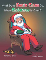 What Does Santa Claus Do When Christmas Is Over? - Ronald L. Greer