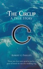 The Circlip : A True Story - Robert G Phillips