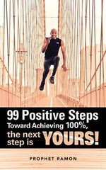 99 Positive Steps Toward Achieving 100%, the Next Step Is Yours! - Prophet Ramon