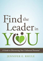Find the Leader in You : A Guide to Discovering Your Unlimited Potential - Jennifer E. Rhule