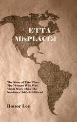 Etta Misplaced : The Story of Etta Place the Woman Who Was Much More Than the Sundance Kid's Girlfriend - Honor Lee