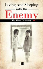 Living and Sleeping with the Enemy : My Short Testimony -  Jill