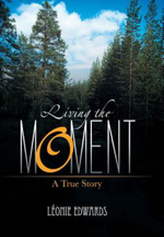 Living the Moment : A True Story - Leonie Edwards