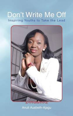 Don't Write Me Off : Inspiring Youths to Take the Lead - Anuli Ausbeth-Ajagu